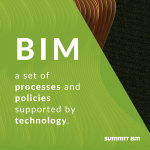 BIM - A set of processes and policies supported by technology